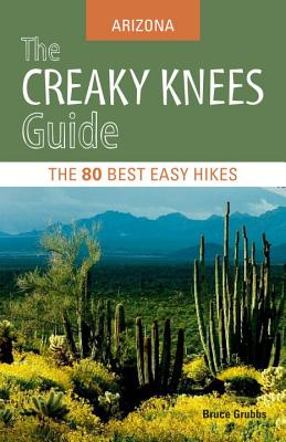 The Creaky Knees Guide: Arizona: The 80 Best Easy Hikes Cover Image