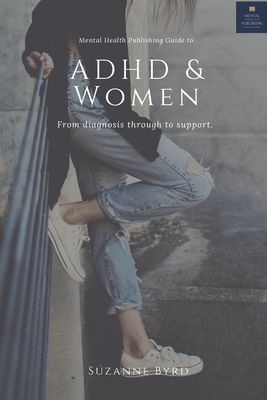 ADHD and Women: What typifies ADHD in adult women, how is it different to ADHD in men; and what are the main signs and symptoms of ADH Cover Image