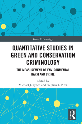 Quantitative Studies in Green and Conservation Criminology: The Measurement of Environmental Harm and Crime (Green Criminology) Cover Image