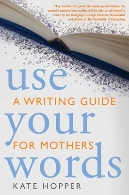 Use Your Words: A Writing Guide for Mothers Cover Image