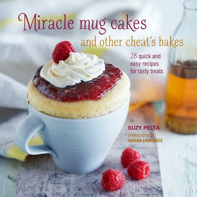 Miracle Mug Cakes and Other Cheat's Bakes: 28 quick and easy recipes for tasty treats Cover Image