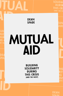 Mutual Aid: Building Solidarity During This Crisis (and the Next) Cover Image