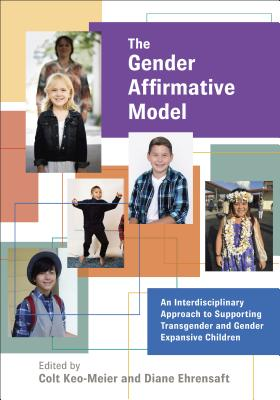 The Gender Affirmative Model: An Interdisciplinary Approach to Supporting Transgender and Gender Expansive Children (Perspectives on Sexual Orientation and Diversity) Cover Image