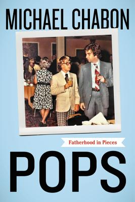 Pops: Fatherhood in Pieces Cover Image