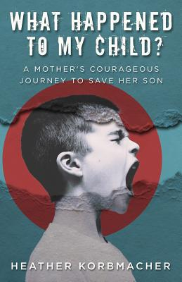 What Happened to My Child?: A Mother's Courageous Journey to Save Her Son Cover Image