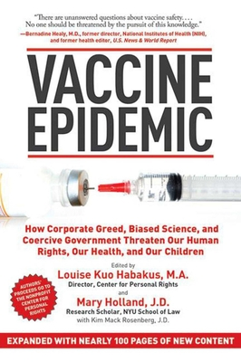 Vaccine Epidemic: How Corporate Greed, Biased Science, and Coercive Government Threaten Our Human Rights, Our Health, and Our Children Cover Image