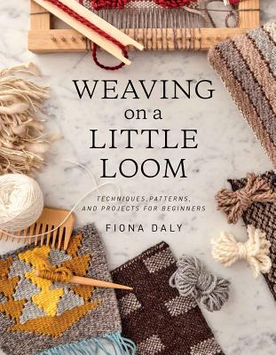 Weaving on a Little Loom (Everything you need to know to get started with weaving, includes 5 simple projects) Cover Image