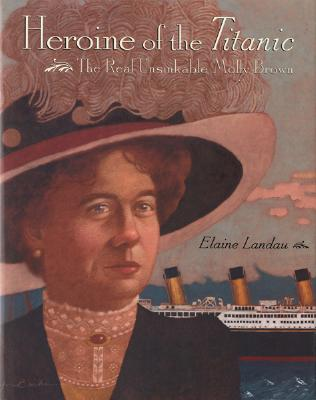 Heroine of the Titanic: The Real Unsinkable Molly Brown Cover Image