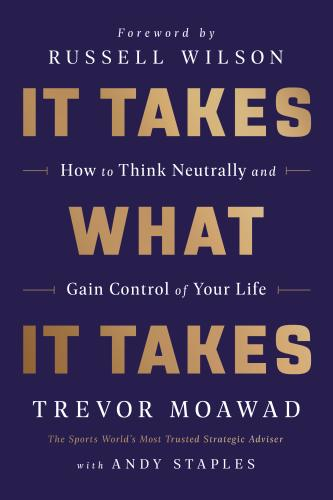 It Takes What It Takes: How to Think Neutrally and Gain Control of Your Life Cover Image