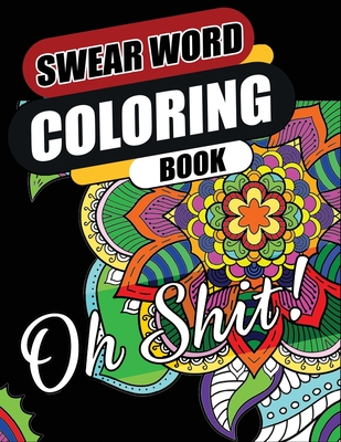 Swear Word Coloring Book: Go F*ck Yourself, I'm Coloring Hilarious, Fun and Stress Relief Sweary Coloring Book Cover Image