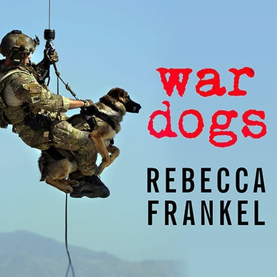 War Dogs Lib/E: Tales of Canine Heroism, History, and Love Cover Image