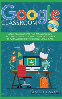 Google classroom: This book includes- Google Classroom for teachers and students. The complete guide to cultivate a connection, manage b Cover Image