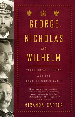 George, Nicholas and Wilhelm: Three Royal Cousins and the Road to World War I Cover Image
