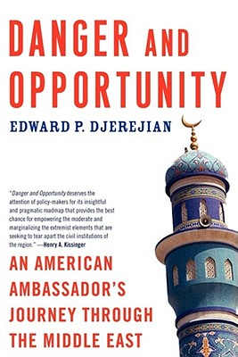 Danger and Opportunity: An American Ambassador's Journey Through the Middle East Cover Image