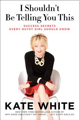I Shouldn't Be Telling You This: Success Secrets Every Gutsy Girl Should Know Cover Image