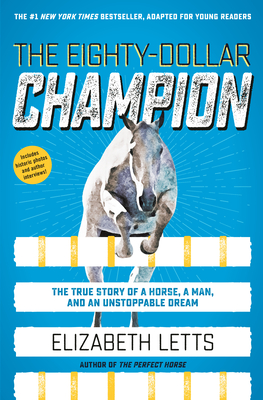 The Eighty-Dollar Champion (Adapted for Young Readers): The True Story of a Horse, a Man, and an Unstoppable Dream Cover Image