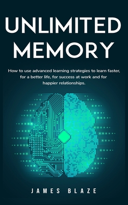 Unlimited Memory: How to use Advanced Learning Strategies to Learn Faster, for a better Life, for Success at Work and for Happier Relati Cover Image