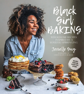 Black Girl Baking: Wholesome Recipes Inspired by a Soulful Upbringing Cover Image