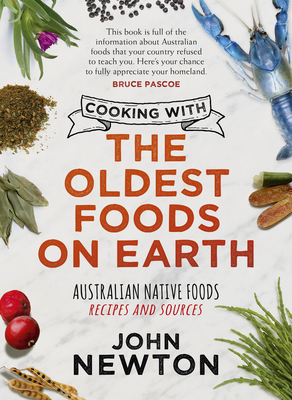 Cooking with the Oldest Foods on Earth: Australian Native Foods Recipes and Sources Cover Image