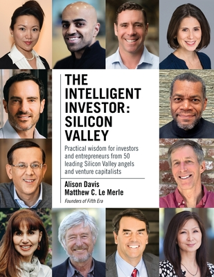 The Intelligent Investor - Silicon Valley: Practical wisdom for investors and entrepreneurs from 50 leading Silicon Valley angels and venture capitali Cover Image
