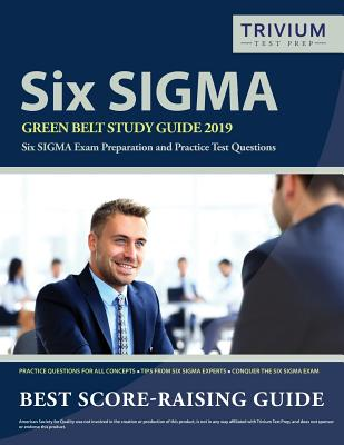 Six SIGMA Green Belt Study Guide 2019: Six SIGMA Exam Preparation and Practice Test Questions Cover Image