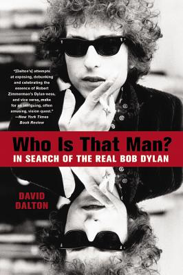 Who Is That Man?: In Search of the Real Bob Dylan Cover Image
