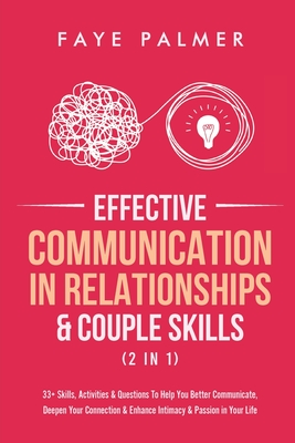 Effective Communication In Relationships & Couple Skills (2 in 1): 33+ Skills, Activities & Questions To Help You Better Communicate, Deepen Your Conn Cover Image
