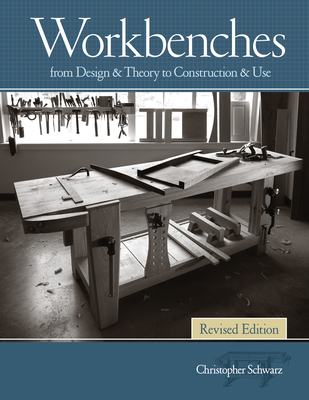 Workbenches Revised Edition: From Design & Theory to Construction & Use Cover Image