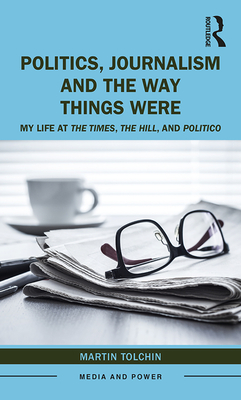 Politics, Journalism, and the Way Things Were: My Life at the Times, the Hill, and Politico (Media and Power) Cover Image