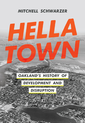 Hella Town: Oakland's History of Development and Disruption Cover Image