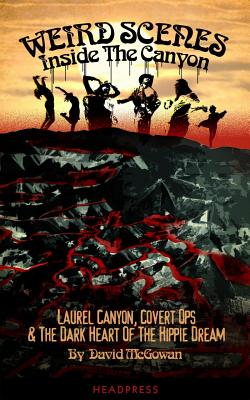 Weird Scenes Inside the Canyon: Laurel Canyon, Covert Ops & the Dark Heart of the Hippy Dream Cover Image