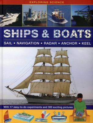 Exploring Science: Ships & Boats: With 17 Easy-To-Do Experiments and 300 Exciting Pictures Cover Image