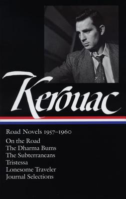 Jack Kerouac: Road Novels 1957-1960 (LOA #174): On the Road / The Dharma Bums / The Subterraneans / Tristessa / Lonesome  Traveler / journal selections (Library of America Jack Kerouac Edition #1) Cover Image