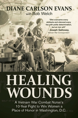 Healing Wounds: A Vietnam War Combat Nurse's 10-Year Fight to Win Women a Place of Honor in Washington, D.C. Cover Image