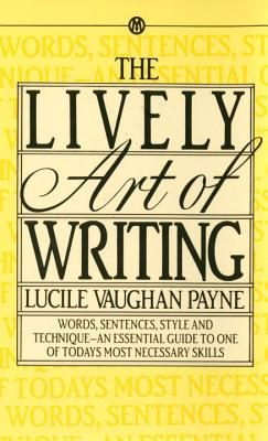 The Lively Art of Writing: Words, Sentences, Style and Technique -- an Essential Guide to One of Today's Most Necessary Skills Cover Image