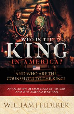 Who is the King in America? And Who are the Counselors to the King?: An Overview of 6,000 Years of History & Why America is Unique Cover Image