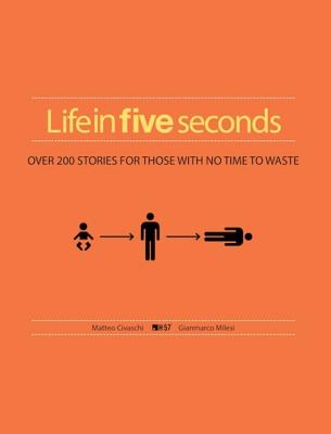 Life in Five Seconds: The Short Story of Absolutely Everything Cover Image