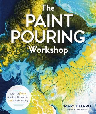 The Paint Pouring Workshop: Learn to Create Dazzling Abstract Art with Acrylic Pouring Cover Image