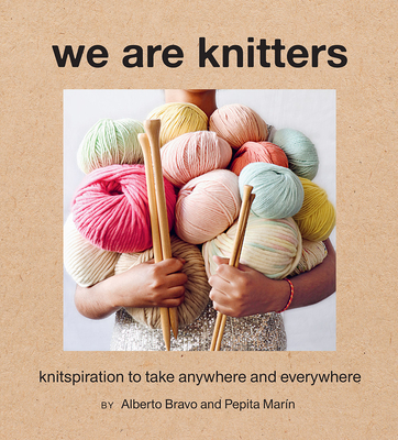 We Are Knitters: Knitspiration to Take Anywhere and Everywhere Cover Image
