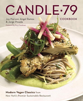 Candle 79 Cookbook: Modern Vegan Classics from New York's Premier Sustainable Restaurant Cover Image