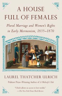A House Full of Females: Plural Marriage and Women's Rights in Early Mormonism, 1835-1870 Cover Image