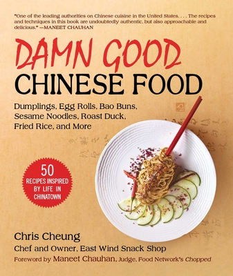 Damn Good Chinese Food: Dumplings, Egg Rolls, Bao Buns, Sesame Noodles, Roast Duck, Fried Rice, and More—50 Recipes Inspired by Life in Chinatown Cover Image