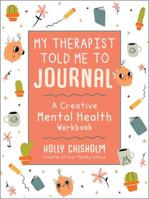 My Therapist Told Me to Journal: A Creative Mental Health Workbook Cover Image