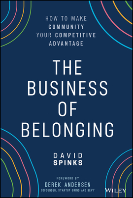 The Business of Belonging: How to Make Community Your Competitive Advantage Cover Image