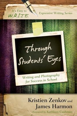 Through Students' Eyes: Writing and Photography for Success in School (It's Easy to W.R.I.T.E. Expressive Writing) Cover Image
