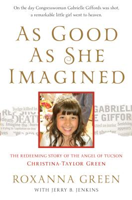 As Good as She Imagined: The Redeeming Story of the Angel of Tucson, Christina-Taylor Green Cover Image