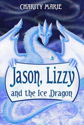 Jason, Lizzy, and the Ice Dragon: Book 1 Cover Image