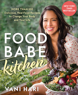 Food Babe Kitchen: More than 100 Delicious, Real Food Recipes to Change Your Body and Your Life: THE NEW YORK TIMES BESTSELLER Cover Image
