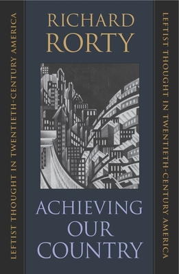 Achieving Our Country: Leftist Thought in Twentieth-Century America (William E. Massey Sr. Lectures in American Studies #10) Cover Image