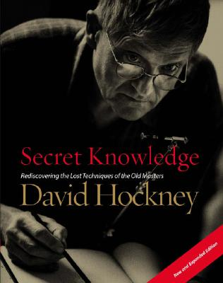 Secret Knowledge (New and Expanded Edition): Rediscovering the Lost Techniques of the Old Masters Cover Image